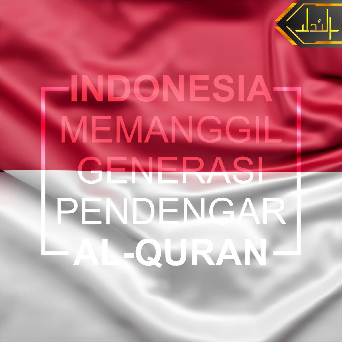 INDONESIA MEMANGGIL GENERASI PENDENGAR AL-QURAN